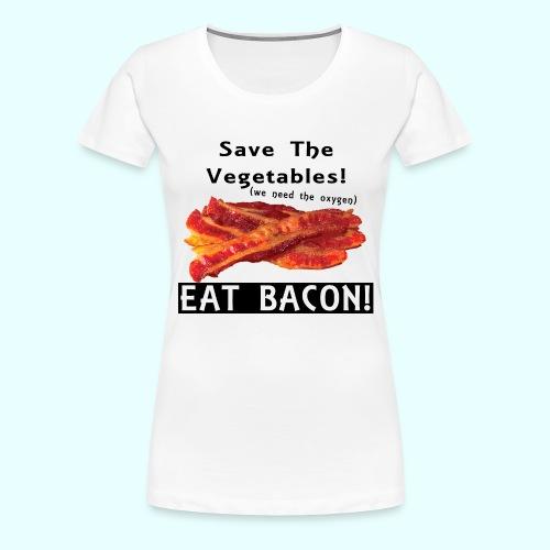 Eat Bacon! - Women's Premium T-Shirt