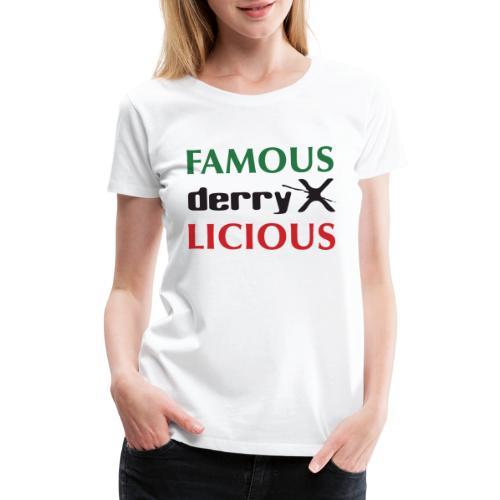 FAMOUS derryX LICIOUS - Women's Premium T-Shirt
