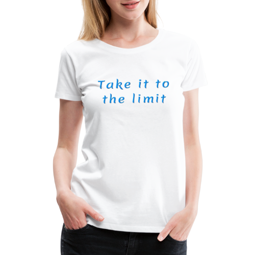 Take it to the Limit - Women's Premium T-Shirt