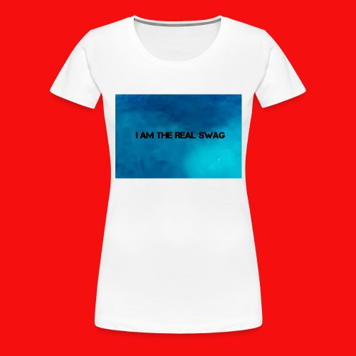 I AM THE REAL SWAG - Women's Premium T-Shirt