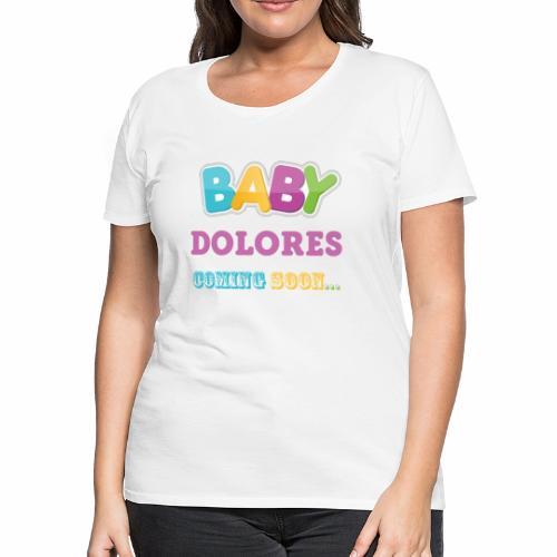 Baby DOLORES coming soon funny mom - Women's Premium T-Shirt