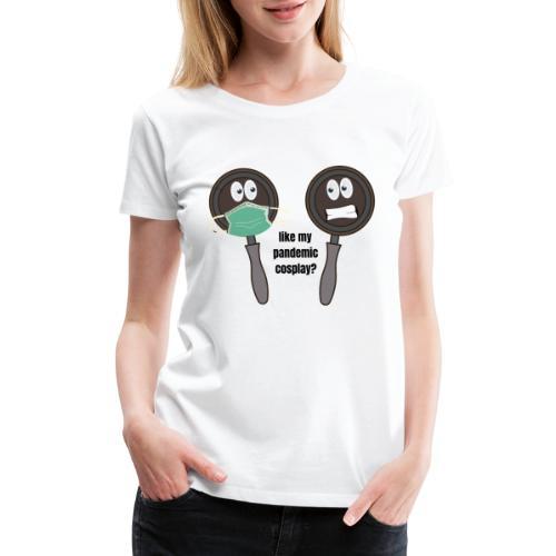 pandemic, cosplay, funny t-shirt, - Women's Premium T-Shirt
