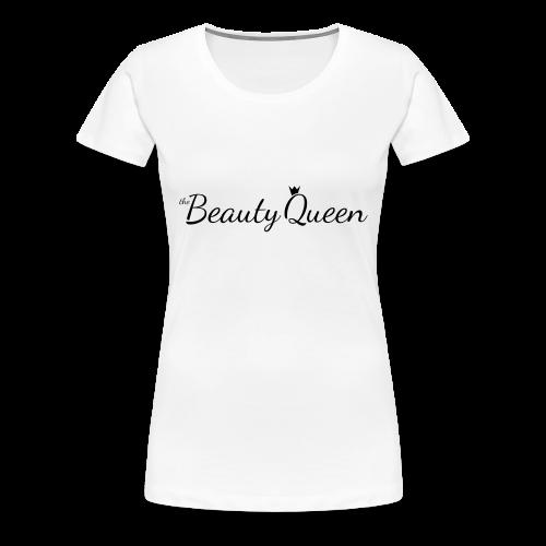 The Beauty Queen Range - Women's Premium T-Shirt