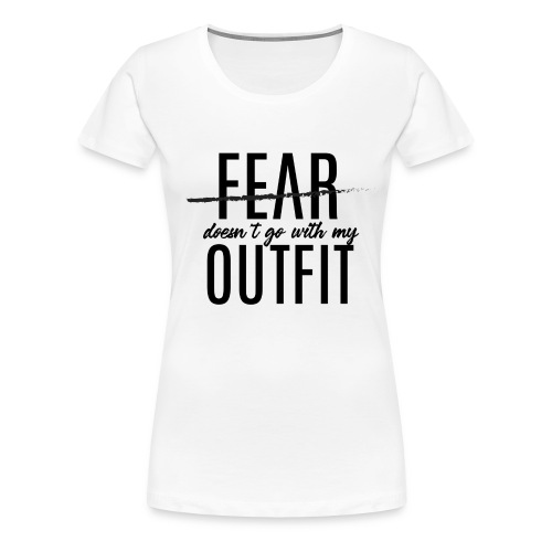 Fear Doesn't Go With My Outfit (Black) - Women's Premium T-Shirt