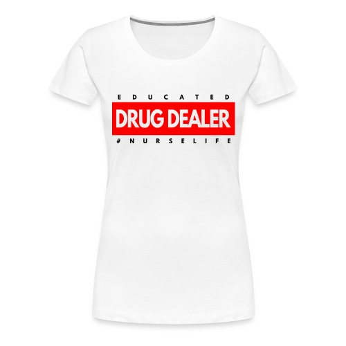 Trained Drug Dealer Funny Nurse Gift - Women's Premium T-Shirt