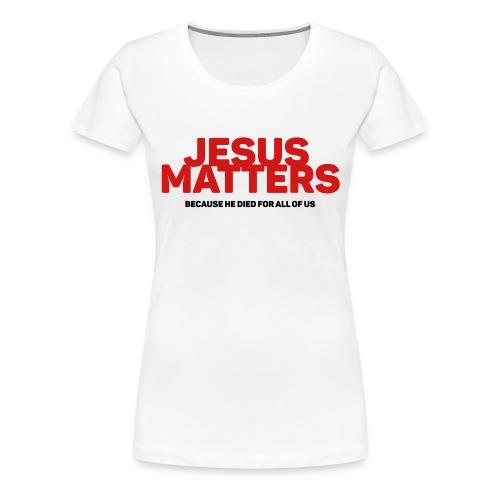Jesus Matters - Women's Premium T-Shirt