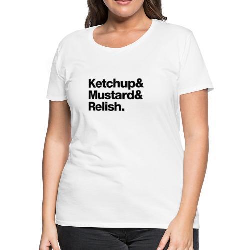 Condiments - Ketchup Mustard Relish - Women's Premium T-Shirt