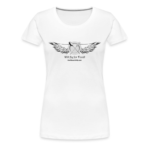 Will fly for Food! - Women's Premium T-Shirt