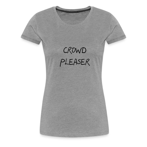 CROWDPLEASER - Women's Premium T-Shirt