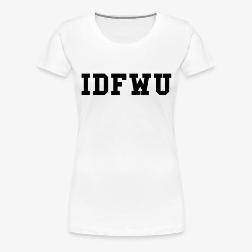 IDFWU - Women's Premium T-Shirt