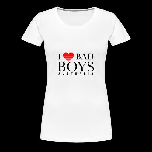 I LOVE BADBOYS - Women's Premium T-Shirt