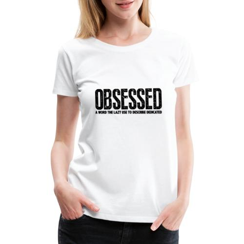 Obessed Gym Motivation - Women's Premium T-Shirt