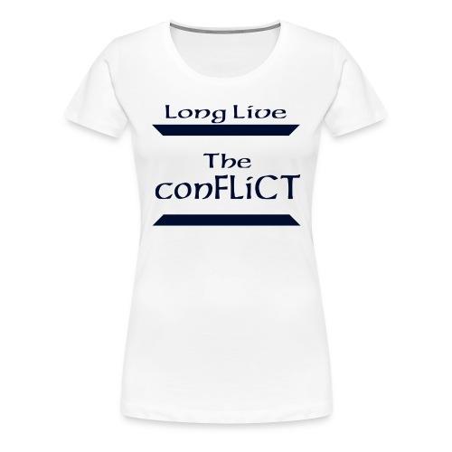 Long Live the Conflict - Women's Premium T-Shirt