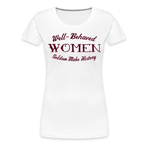 well behaved - Women's Premium T-Shirt