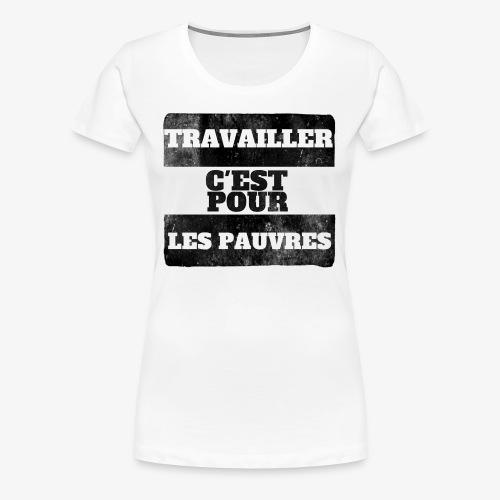 La vérité sur le travail - Women's Premium T-Shirt