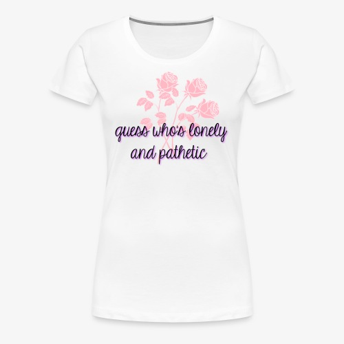 LONELY ROSES - Women's Premium T-Shirt