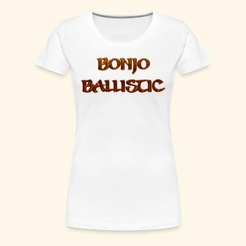 BonjoBallistic - Women's Premium T-Shirt