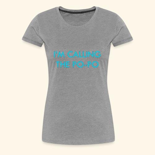 I'M CALLING THE PO-PO   ABBEY HOBBO INSPIRED - Women's Premium T-Shirt
