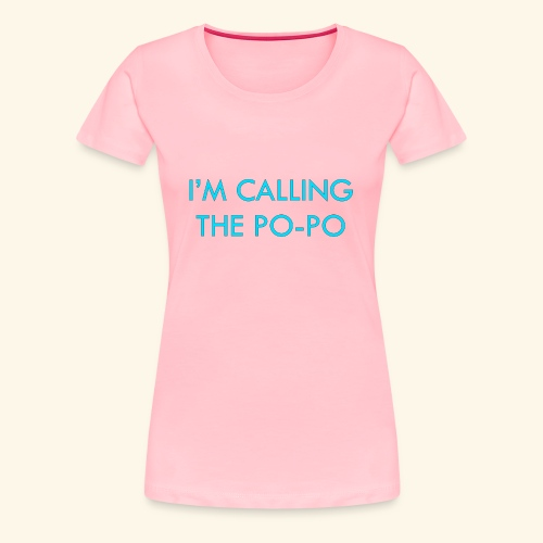I'M CALLING THE PO-PO | ABBEY HOBBO INSPIRED - Women's Premium T-Shirt