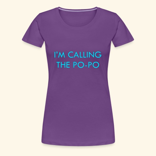 I'M CALLING THE PO-PO | ABBEY HOBBO INSPIRED - Women's Premium T-Shirt