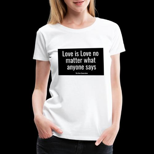Love is Love no matter what anyone says - Women's Premium T-Shirt