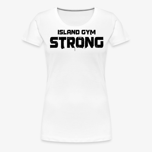 5d32184b000c2 Island Gym Strong white IG - Women s Premium T-Shirt