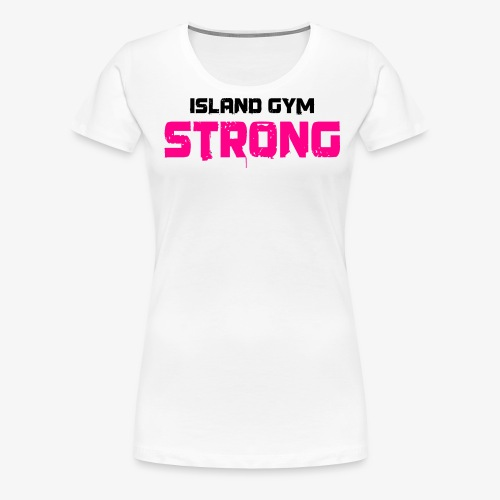 ca7381285451f Island Gym Strong Pink white IG - Women s Premium T-Shirt