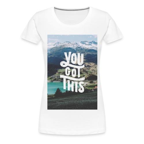 You Got This - Women's Premium T-Shirt