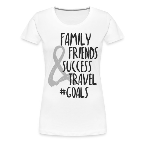 Life Goals - Women's Premium T-Shirt