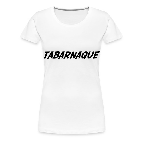 Tabarnaque - Women's Premium T-Shirt