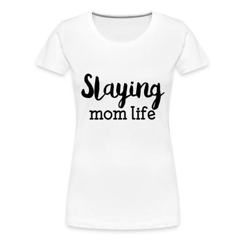 Slaying Mom Life Tee - Women's Premium T-Shirt