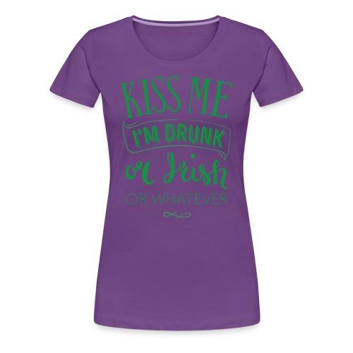 Kiss Me. I'm Drunk. Or Irish. Or Whatever - Women's Premium T-Shirt