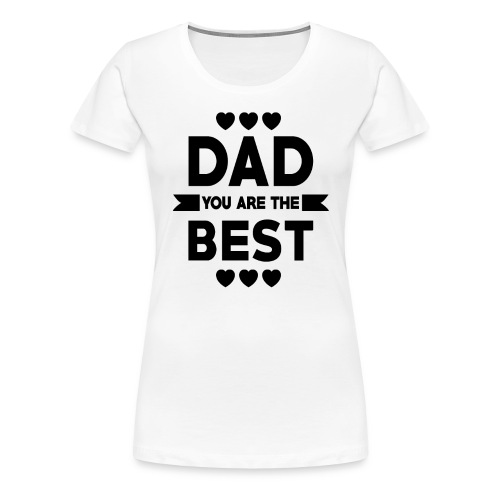 DAD you are the best - father's day - Women's Premium T-Shirt