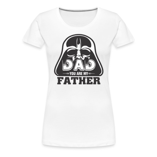 Dad You Are My Father, Happy Father's Day 2019 - Women's Premium T-Shirt