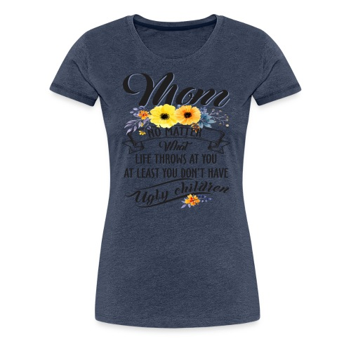 Mom, No Matter What Life Throws At You, Mother Day - Women's Premium T-Shirt
