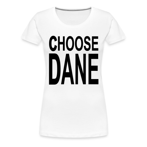 Choose Dane - Women's Premium T-Shirt