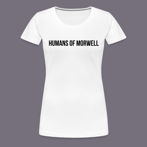 Humans of Morwell - Women's Premium T-Shirt