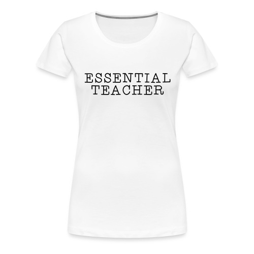 Essential Teacher Quarantine T-shirts - Women's Premium T-Shirt