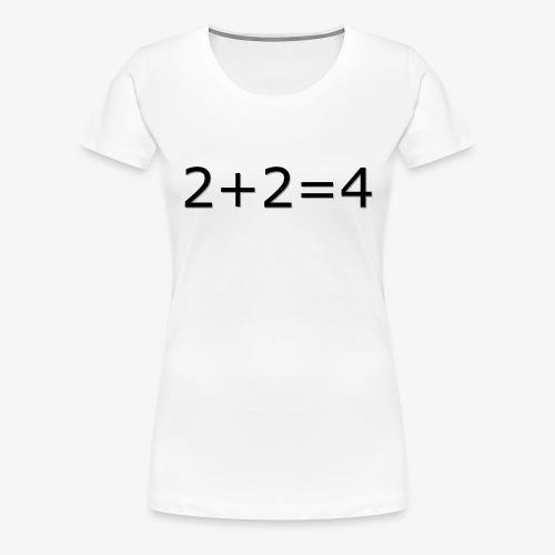 2 + 2 = 4 - Women's Premium T-Shirt