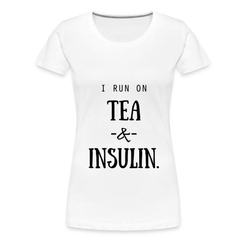 I Run On Tea and Insulin - Women's Premium T-Shirt