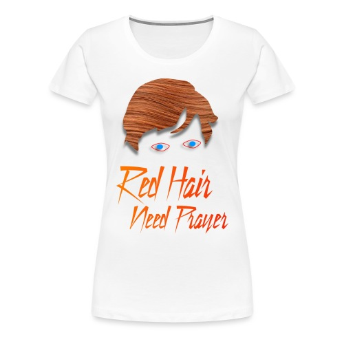Red Hair Need Prayer - Women's Premium T-Shirt