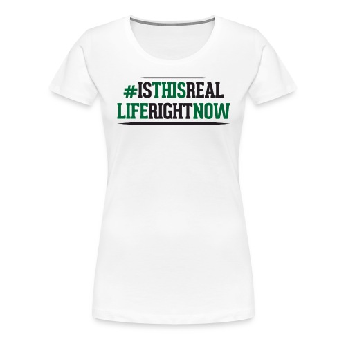 isthisreallife - Women's Premium T-Shirt