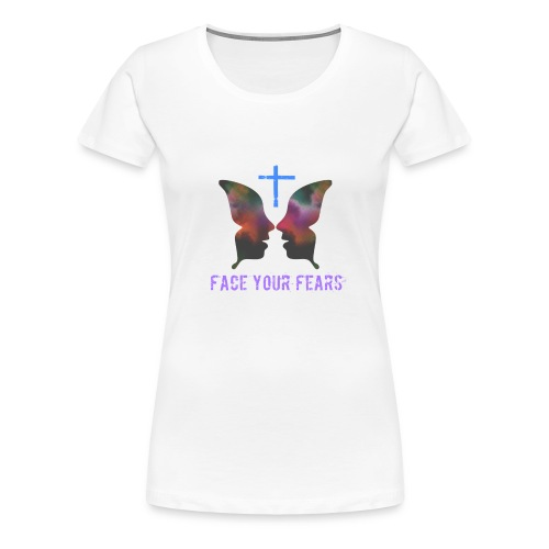 Face your fears - Women's Premium T-Shirt