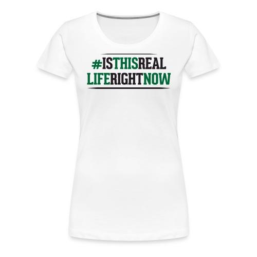 isthisreallife - Women's Premium T-Shirt
