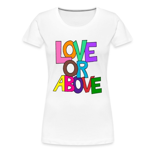 Love or Above - Women's Premium T-Shirt