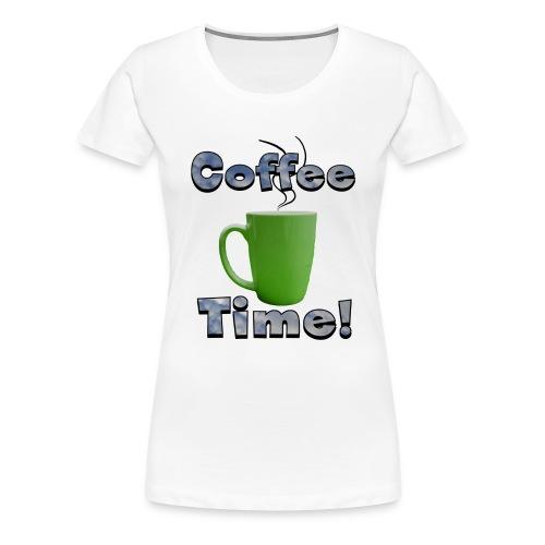 Coffee Time! - Women's Premium T-Shirt