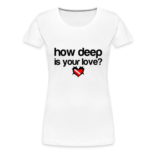 How Deep is your Love - Women's Premium T-Shirt