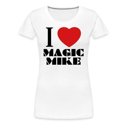 I Love Magic Mike T-Shirt - Women's Premium T-Shirt