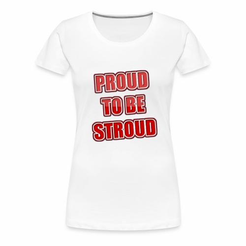 Proud To Be Stroud - Women's Premium T-Shirt