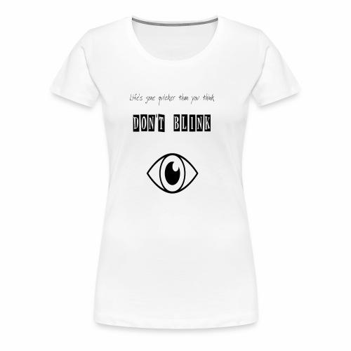 Don't Blink - Women's Premium T-Shirt